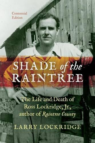 Shade of the Raintree, Centennial Edition: The Life and Death of Ross Lockridge, Jr., author of Raintree County (Paperback)