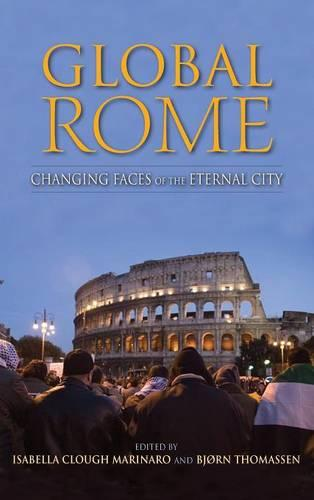 Global Rome: Changing Faces of the Eternal City - New Anthropologies of Europe (Hardback)