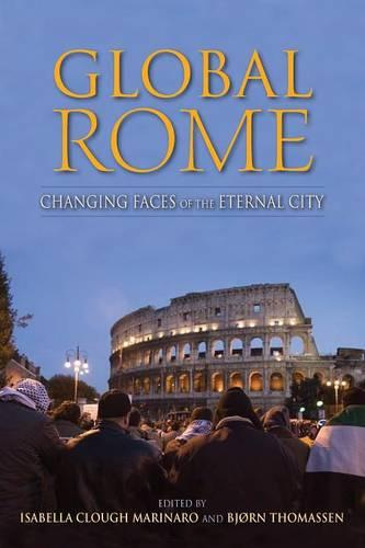 Global Rome: Changing Faces of the Eternal City - New Anthropologies of Europe (Paperback)