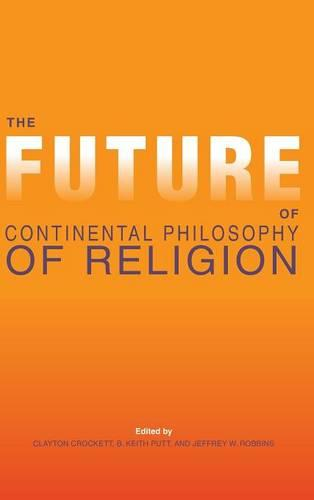 The Future of Continental Philosophy of Religion - Indiana Series in the Philosophy of Religion (Hardback)