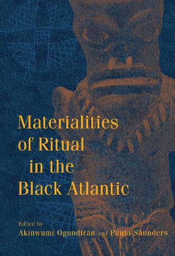 Materialities of Ritual in the Black Atlantic - Blacks in the Diaspora (Hardback)