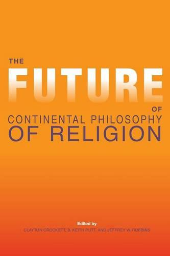 The Future of Continental Philosophy of Religion - Indiana Series in the Philosophy of Religion (Paperback)