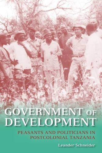 Government of Development: Peasants and Politicians in Postcolonial Tanzania (Paperback)