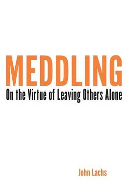Meddling: On the Virtue of Leaving Others Alone - American Philosophy (Paperback)