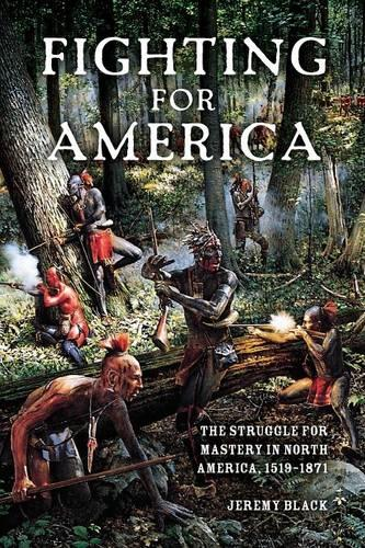 Fighting for America: The Struggle for Mastery in North America, 1519-1871 (Paperback)