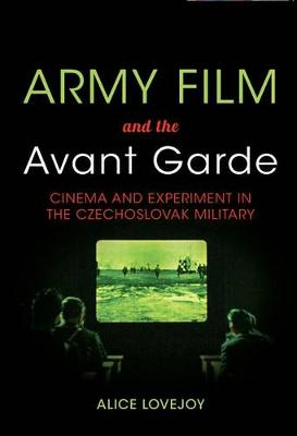 Army Film and the Avant Garde: Cinema and Experiment in the Czechoslovak Military (Hardback)