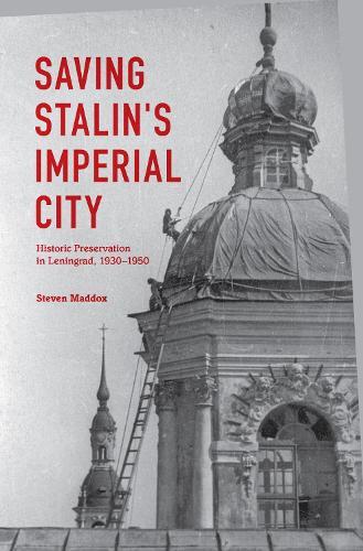 Saving Stalin's Imperial City: Historic Preservation in Leningrad, 1930-1950 (Hardback)