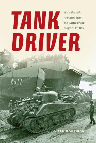 Tank Driver: With the 11th Armored from the Battle of the Bulge to VE Day (Paperback)