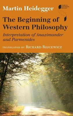 The Beginning of Western Philosophy: Interpretation of Anaximander and Parmenides - Studies in Continental Thought (Hardback)