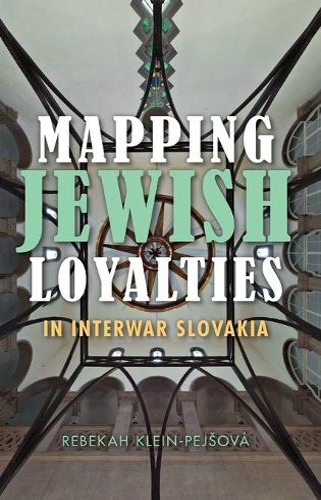 Mapping Jewish Loyalties in Interwar Slovakia - The Modern Jewish Experience (Hardback)