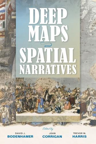 Deep Maps and Spatial Narratives - The Spatial Humanities (Paperback)