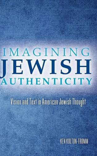 Imagining Jewish Authenticity: Vision and Text in American Jewish Thought (Hardback)