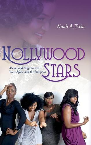Nollywood Stars: Media and Migration in West Africa and the Diaspora - New Directions in National Cinemas (Hardback)