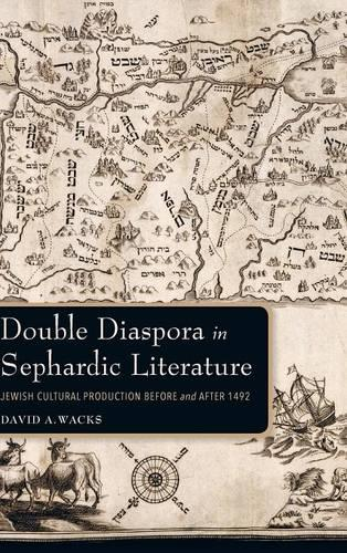 Double Diaspora in Sephardic Literature: Jewish Cultural Production Before and After 1492 - Indiana Series in Sephardi and Mizrahi Studies (Hardback)