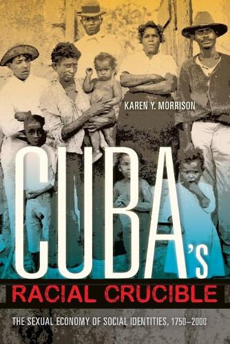 Cuba's Racial Crucible: The Sexual Economy of Social Identities, 1750-2000 - Blacks in the Diaspora (Paperback)
