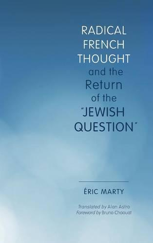 "Radical French Thought and the Return of the ""Jewish Question"" - Studies in Antisemitism (Hardback)"