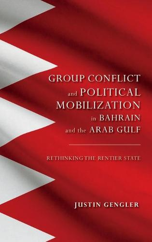 Group Conflict and Political Mobilization in Bahrain and the Arab Gulf: Rethinking the Rentier State - Indiana Series in Middle East Studies (Hardback)