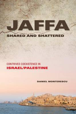 Jaffa Shared and Shattered: Contrived Coexistence in Israel/Palestine - Public Cultures of the Middle East and North Africa (Paperback)