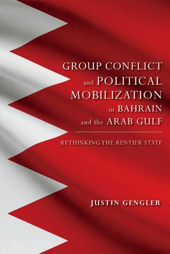 Group Conflict and Political Mobilization in Bahrain and the Arab Gulf: Rethinking the Rentier State - Indiana Series in Middle East Studies (Paperback)