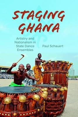 Staging Ghana: Artistry and Nationalism in State Dance Ensembles (Paperback)