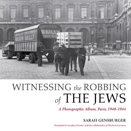 Witnessing the Robbing of the Jews: A Photographic Album, Paris, 1940-1944 (Paperback)