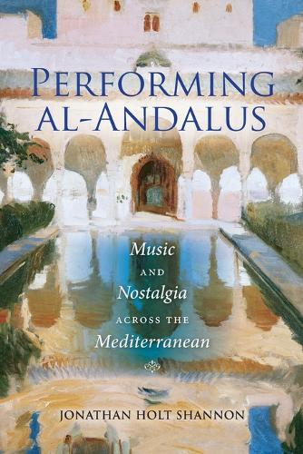 Performing al-Andalus: Music and Nostalgia across the Mediterranean - Public Cultures of the Middle East and North Africa (Paperback)
