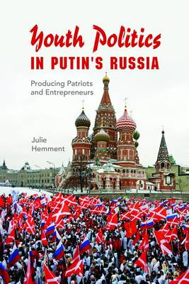 Youth Politics in Putin's Russia: Producing Patriots and Entrepreneurs - New Anthropologies of Europe (Hardback)