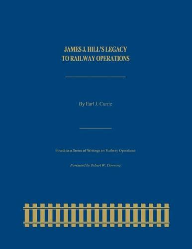 James J. Hill's Legacy to Railway Operations - Railroads Past and Present (Paperback)