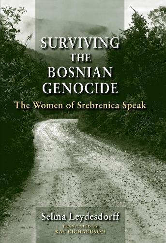 Surviving the Bosnian Genocide: The Women of Srebrenica Speak (Paperback)