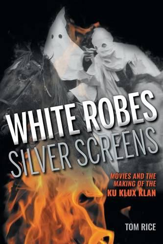 White Robes, Silver Screens: Movies and the Making of the Ku Klux Klan (Paperback)