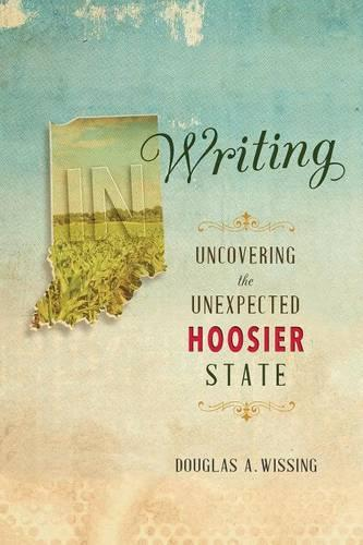 IN Writing: Uncovering the Unexpected Hoosier State (Paperback)