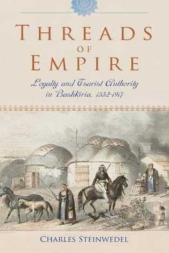 Threads of Empire: Loyalty and Tsarist Authority in Bashkiria, 1552-1917 (Hardback)