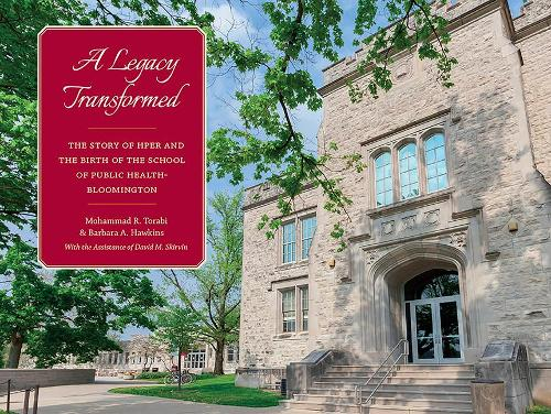 A Legacy Transformed: The Story of HPER and the Birth of the School of Public Health-Bloomington (Hardback)