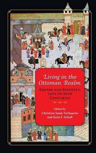 Living in the Ottoman Realm: Empire and Identity, 13th to 20th Centuries (Hardback)