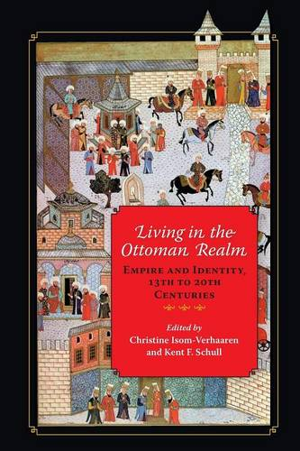 Living in the Ottoman Realm: Empire and Identity, 13th to 20th Centuries (Paperback)