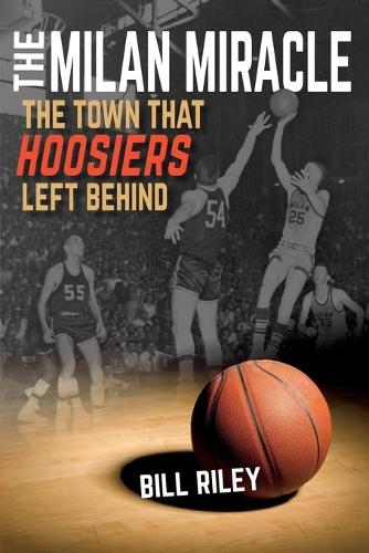 The Milan Miracle: The Town that Hoosiers Left Behind (Paperback)