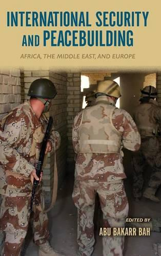 International Security and Peacebuilding: Africa, the Middle East, and Europe (Hardback)