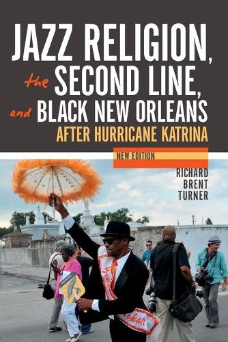 Jazz Religion, the Second Line, and Black New Orleans, New Edition: After Hurricane Katrina (Paperback)