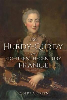 The Hurdy-Gurdy in Eighteenth-Century France, Second Edition - Publications of the Early Music Institute (Paperback)