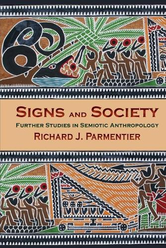 Signs and Society: Further Studies in Semiotic Anthropology (Paperback)