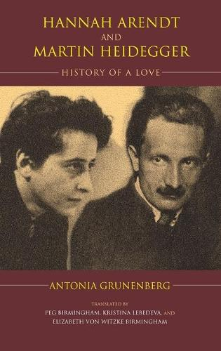Hannah Arendt and Martin Heidegger: History of a Love - Studies in Continental Thought (Hardback)