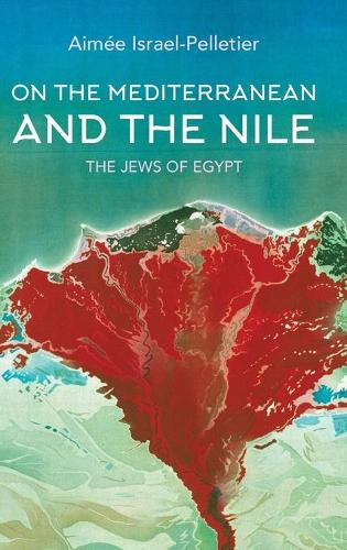 On the Mediterranean and the Nile: The Jews of Egypt - Indiana Series in Sephardi and Mizrahi Studies (Hardback)