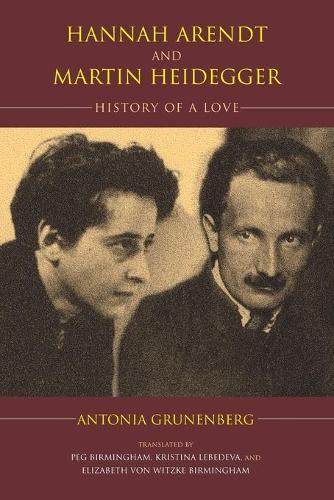 Hannah Arendt and Martin Heidegger: History of a Love - Studies in Continental Thought (Paperback)
