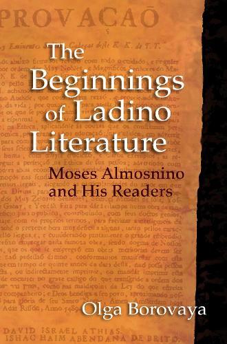 The Beginnings of Ladino Literature: Moses Almosnino and His Readers - Indiana Series in Sephardi and Mizrahi Studies (Hardback)