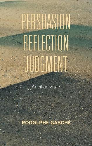 Persuasion, Reflection, Judgment: Ancillae Vitae - Studies in Continental Thought (Hardback)