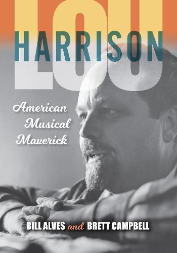 Lou Harrison: American Musical Maverick (Hardback)
