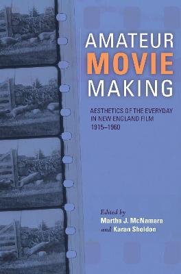 Amateur Movie Making: Aesthetics of the Everyday in New England Film, 1915-1960 (Hardback)