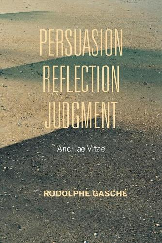 Persuasion, Reflection, Judgment: Ancillae Vitae - Studies in Continental Thought (Paperback)