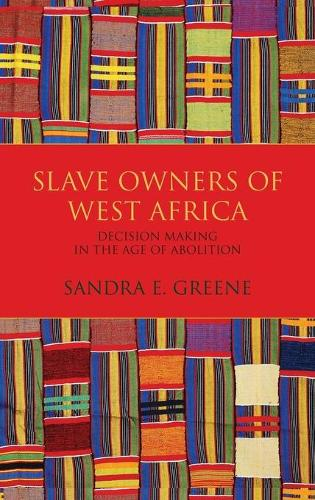Slave Owners of West Africa: Decision Making in the Age of Abolition (Hardback)
