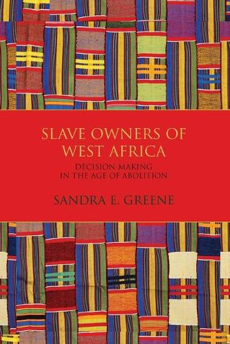 Slave Owners of West Africa: Decision Making in the Age of Abolition (Paperback)